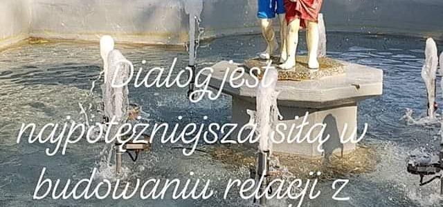 Dialog jest najpotężniejszą siłą w budowaniu relacji z każdym człowiekiem.